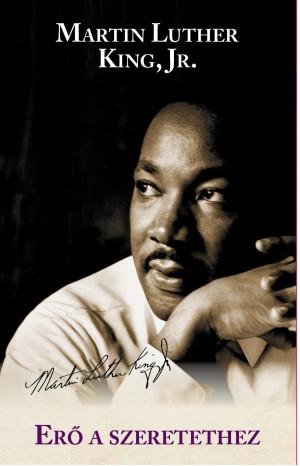 Jr. Martin Luther King - Er� a szeretethez