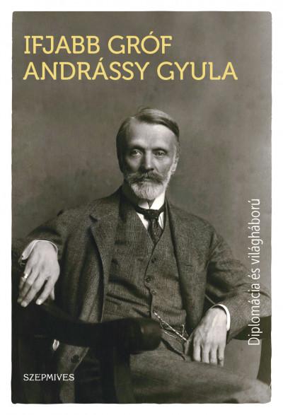 Ifjabb Gróf Andrássy Gyula - Diplomácia és világháború