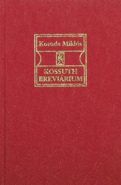 Koroda Miklós  (Összeáll.) - Kossuth breviárium