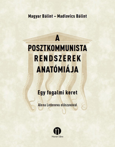 Madlovics Bálint - Magyar Bálint - A posztkommunista rendszerek anatómiája