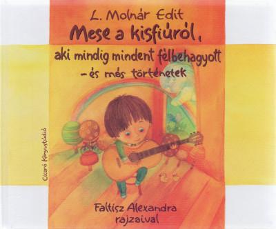 L. Molnár Edit - Mese a kisfiúról, aki mindig mindent félbehagyott