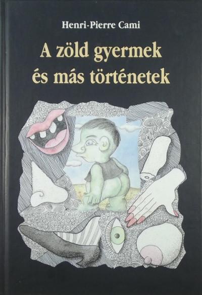 Henri-Pierre Cami - A zöld gyermek és más történetek