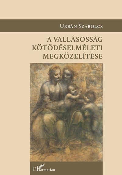 Urbán Szabolcs - A vallásosság kötődéselméleti megközelítése