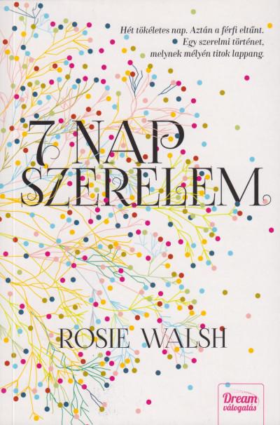 Rosie Walsh - Hét nap szerelem