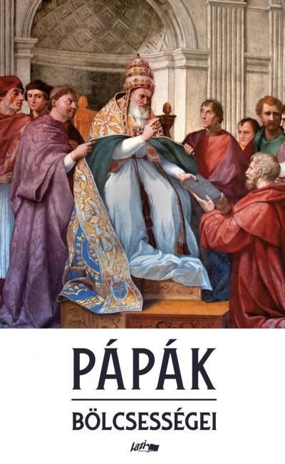 Tóth Beáta  (Összeáll.) - Pápák bölcsességei