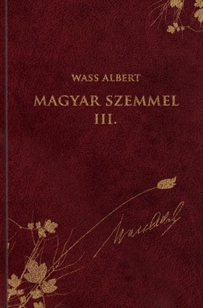 Wass Albert - Nagy Pál  (Szerk.) - Magyar szemmel III.