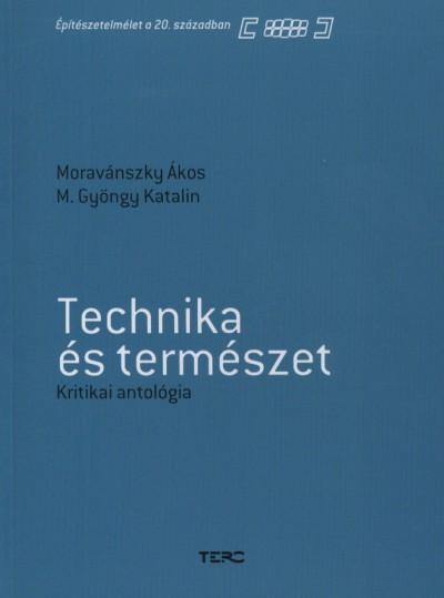 M. Gyöngy Katalin - Moravánszky Ákos - Technika és természet - Kritikai antológia