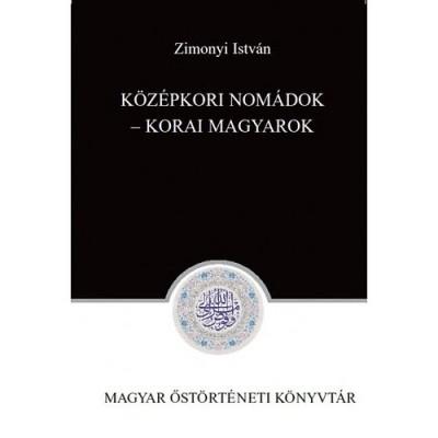 Zimonyi István  (Szerk.) - Középkori nomádok - Korai magyarok