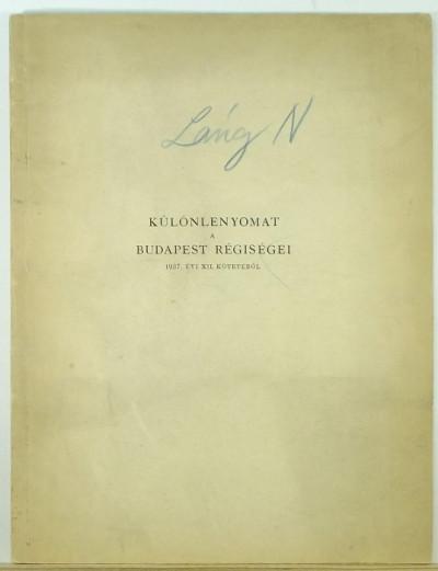 Láng Nándor - Különlenyomat a Budapest Régiségei 1937. évi XII. kötetéből