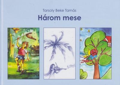 Tarsoly Beke Tamás - Három mese