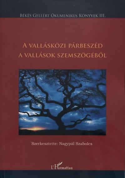 Nagypál Szabolcs  (Szerk.) - A vallásközi párbeszéd a vallások szemszögéből