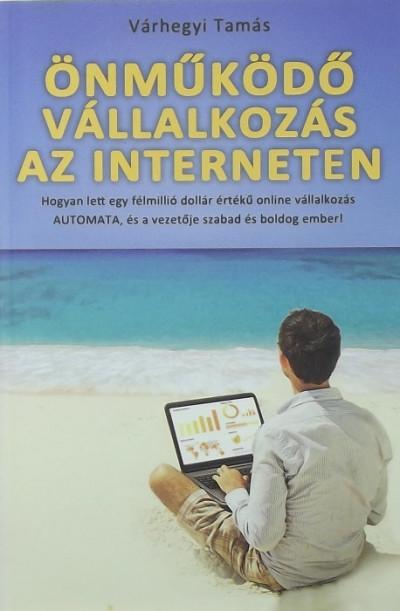 Várhegyi Tamás - Önműködő vállalkozás az interneten