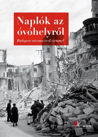 Bank Barbara  (Szerk.) - Mihályi Balázs  (Szerk.) - Tóth Gábor  (Szerk.) - Naplók az óvóhelyről
