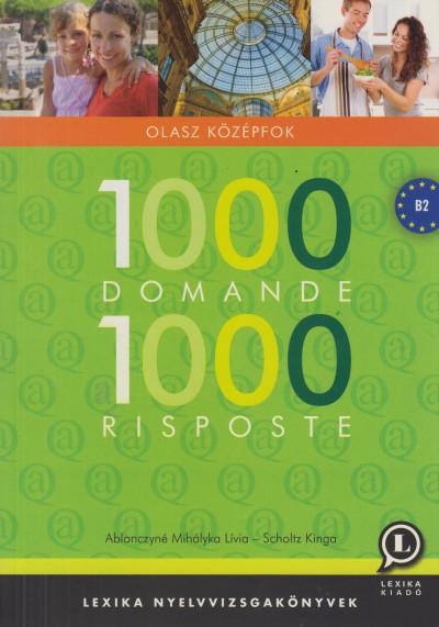 Dr. Ablonczyné Mihályka Lívia - Scholtz Kinga - 1000 Domande 1000 Risposte - Olasz középfok