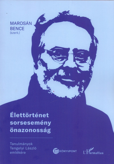 Marosán Bence Péter  (Szerk.) - Élettörténet, sorsesemény, önazonosság