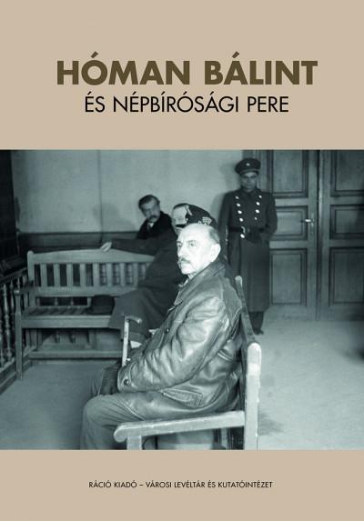 Ujváry Gábor  (Szerk.) - Hóman Bálint és népbírósági pere
