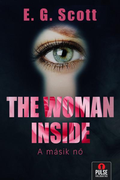 E. G. Scott - The Woman Inside - Egy másik nő