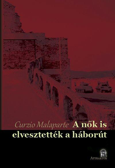 Curzio Malaparte - A NŐK IS ELVESZTETTÉK A HÁBORÚT