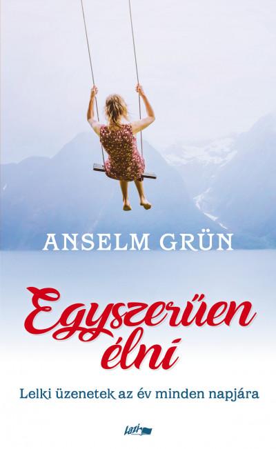 Anselm Grün - Egyszerűen élni