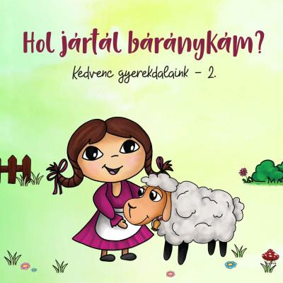 - Hol jártál báránykám? - Kedvenc gyerekdalaink 2. - CD