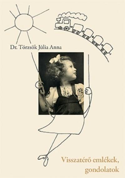 Dr. Törzsök Júlia Anna - Visszatérő emlékek, gondolatok