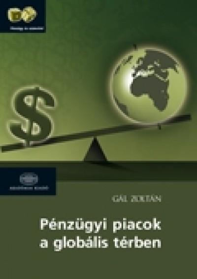 Gál Zoltán - Pénzügyi piacok a globális térben