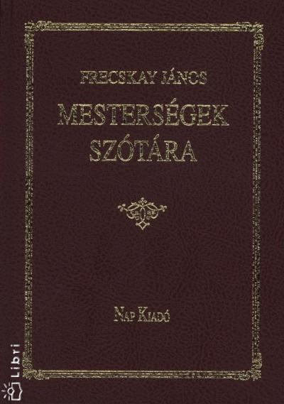 Frecskay János - Mesterségek szótára