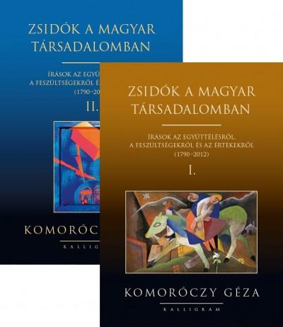 Komoróczy Géza - Zsidók a magyar társadalomban I-II.