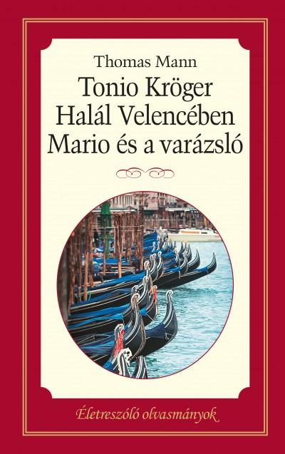 Thomas Mann - Tonio Kröger, Mario és a varázsló, Halál Velencében