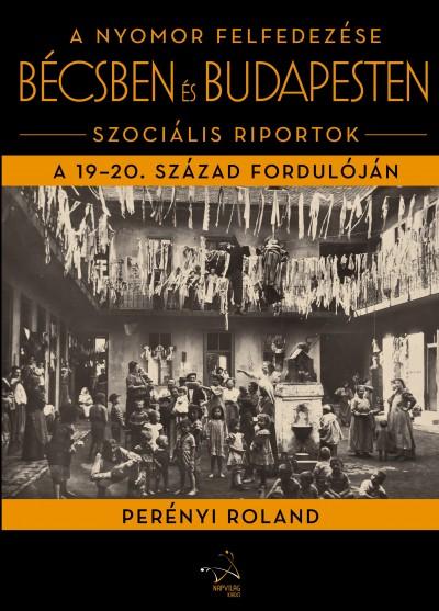Perényi Roland - A nyomor felfedezése Bécsben és Budapesten