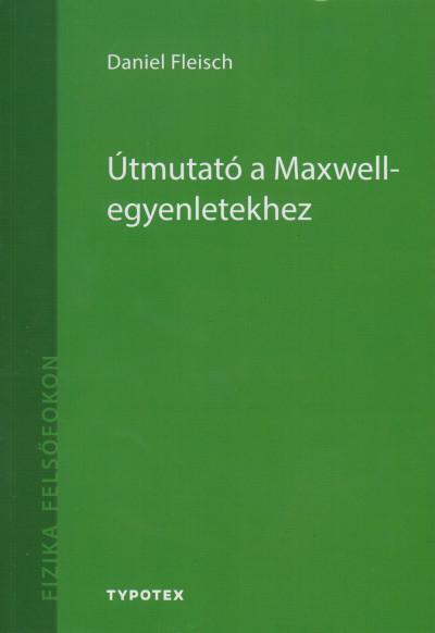 Daniel Fleisch - Útmutató a Maxwell-egyenletekhez