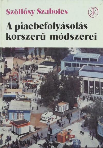 Szöllősy Szabolcs - A piacbefolyásolás korszerű módszerei