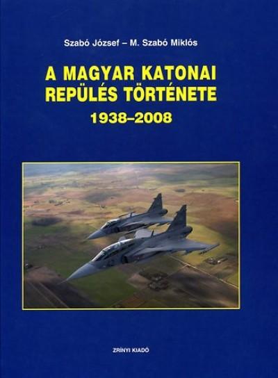 M. Szabó Miklós - Szabó József - A magyar katonai repülés története 1938-2008