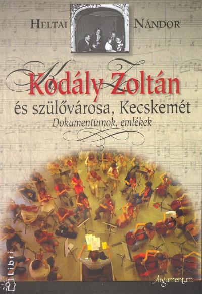 Heltai Nándor - Kodály Zoltán és szülővárosa, Kecskemét