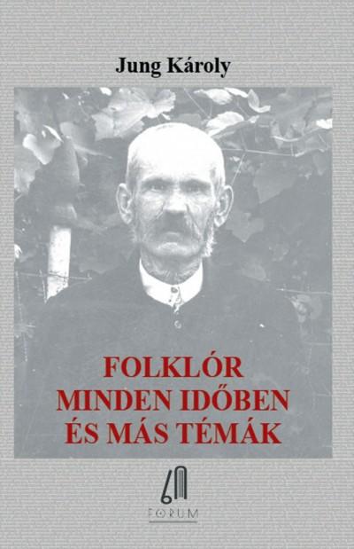 Jung Károly - Folklór minden időben és más témák