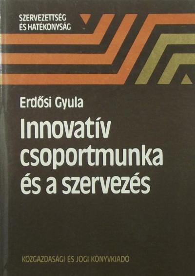 Erdősi Gyula - Innovatív csoportmunka és a szervezés