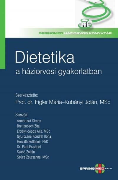 Figler Mária - Kubányi Jolán - Dietetika a háziorvosi gyakorlatban