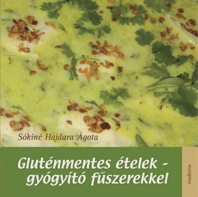 Sókiné Hajdara Ágota - Gluténmentes ételek - gyógyító fűszerekkel