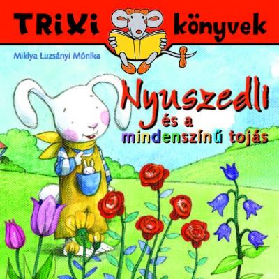 Miklya Luzsányi Mónika - Nyuszedli és a mindenszínű tojás
