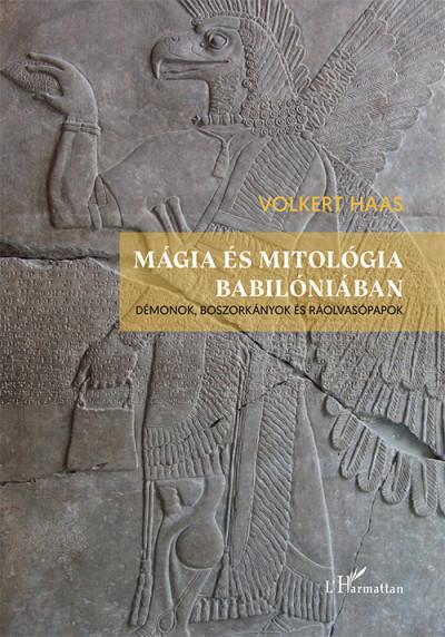 Volkert Haas - Mágia és mitológia Babilóniában