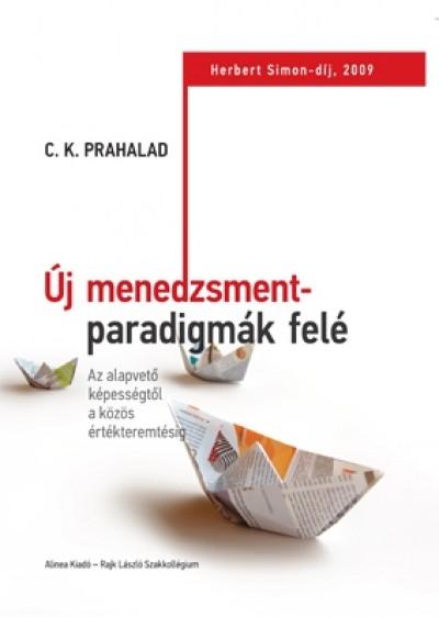 C. K. Prahalad - Golubeff Lóránt  (Szerk.) - Új menedzsmentparadigmák felé