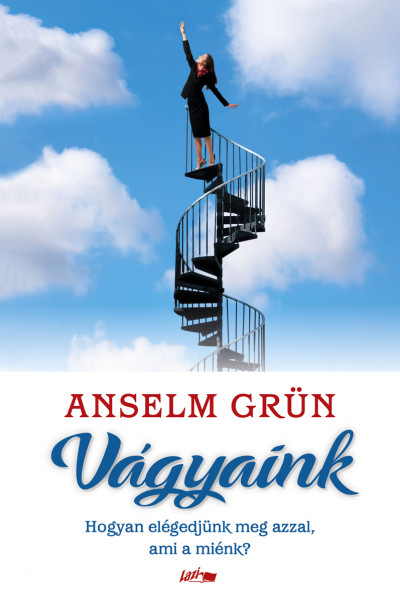 Anselm Grün - Vágyaink