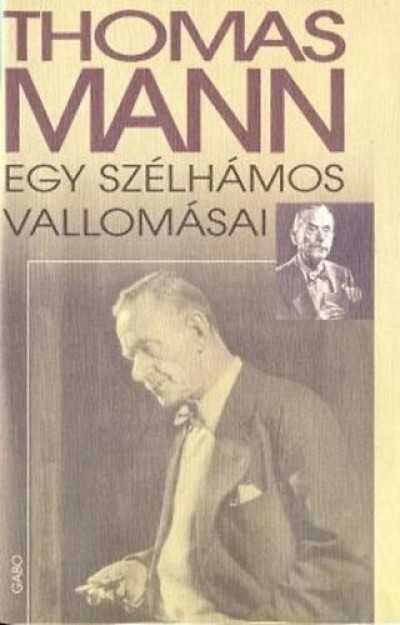Thomas Mann - Egy szélhámos vallomásai