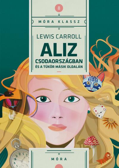 Lewis Carroll - Aliz Csodaországban és a tükör másik oldalán