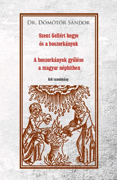 Dömötör Sándor - Szent Gellért hegye és a boszorkányok - A boszorkányok gyűlése a magyar néphitben
