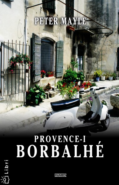 Peter Mayle - Provence-i borbalhé