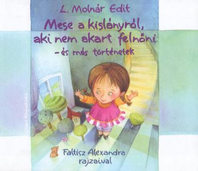 L. Molnár Edit - Mese a kislányról, aki nem akart felnőni