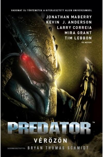 Bryan Thomas Schmidt  (Szerk.) - Predator: Vérözön