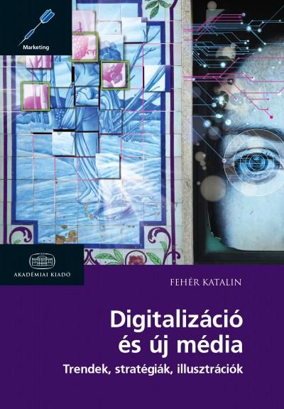 Fehér Katalin - Digitalizáció és új média