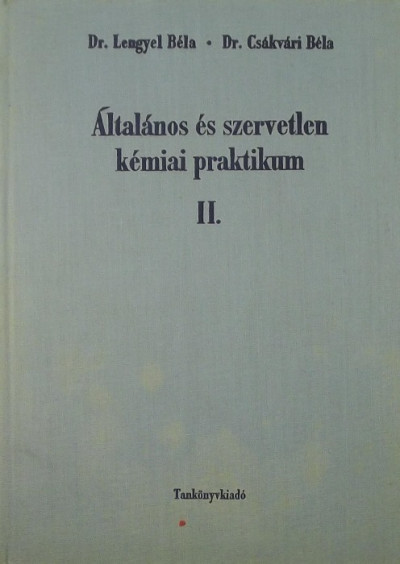 Csákvári Béla - Lengyel Béla  (Szerk.) - Általános és szervetlen kémiai praktikum II.
